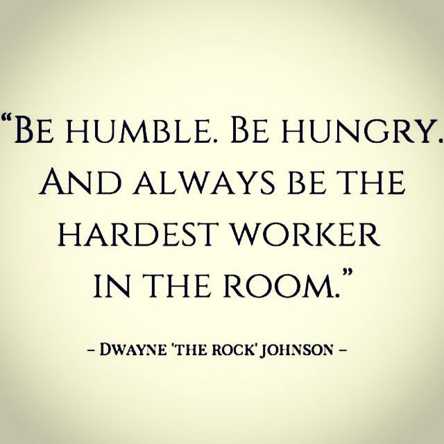 "Work ethic ""Be humble, be hungry"" quote from Dwayne Johnson"